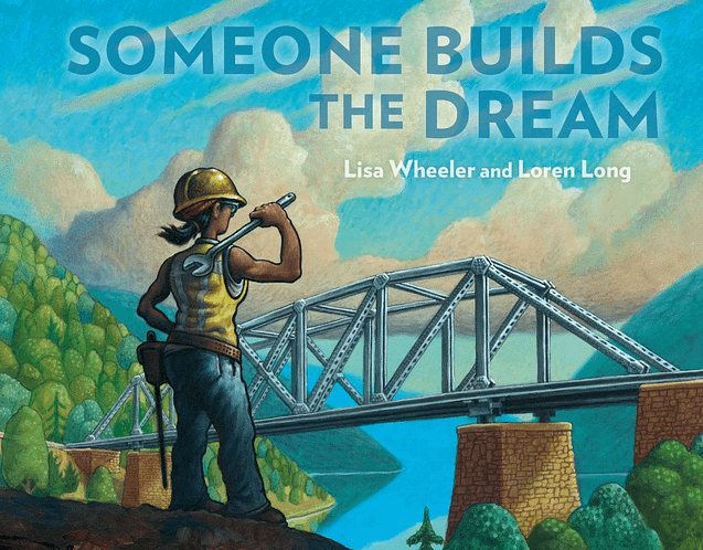 Someone Builds the Dream, by Lisa Wheeler